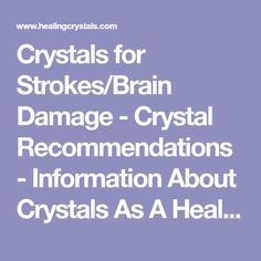 Crystals for Strokes/Brain Damage - Crystal Recommendations - Information About Crystals As A Healing Tool