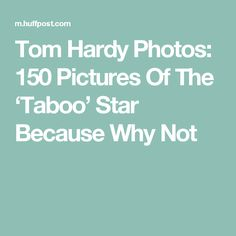 Tom Hardy Photos: 150 Pictures Of The 'Taboo' Star Because Why Not