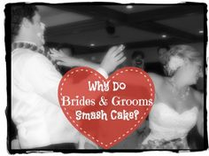 Why Do Brides And Grooms Smash Cake?