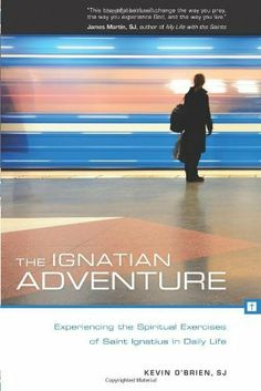 The Ignatian Adventure: Experiencing the Spiritual Exercises of St. Ignatius in Daily Life by Father Kevin O'Brien SJ. $10.77. 304 pages. Publisher: Loyola Press (September 1, 2011)