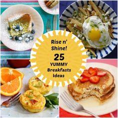 Rise n' Shine!  25 Yummy Breakfast Ideas