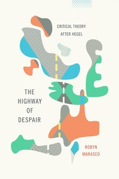 The Highway of Despair by Robyn Marasco; design by Jennifer Heuer (Columbia University Press / March 2015)