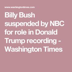 Billy Bush suspended by NBC for role in Donald Trump recording - Washington Times