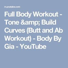 Full Body Workout - Tone & Build Curves (Butt and Ab Workout) - Body By Gia - YouTube