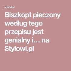 Biszkopt pieczony według tego przepisu jest genialny i… na Stylowi.pl