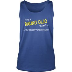 Rauno Oljo, It's Rauno Oljo Thing YOU WOULDNT UNDERSTAND, Rauno Oljo Tshirt, Rauno Oljo Tshirts, Rauno Oljo T-Shirts, Rauno Oljo T-Shirt, tee Shirt Hoodie Sweat Vneck #gift #ideas #Popular #Everything #Videos #Shop #Animals #pets #Architecture #Art #Cars #motorcycles #Celebrities #DIY #crafts #Design #Education #Entertainment #Food #drink #Gardening #Geek #Hair #beauty #Health #fitness #History #Holidays #events #Home decor #Humor #Illustrations #posters #Kids #parenting #Men #Outdoors…