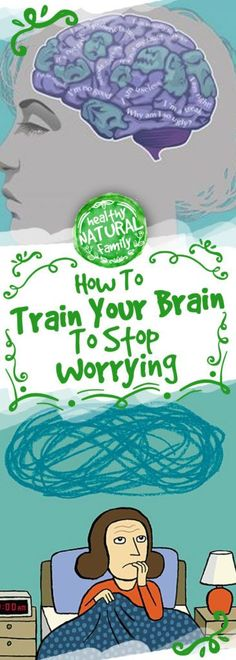 How To Train Your Brain To Stop Worrying!!