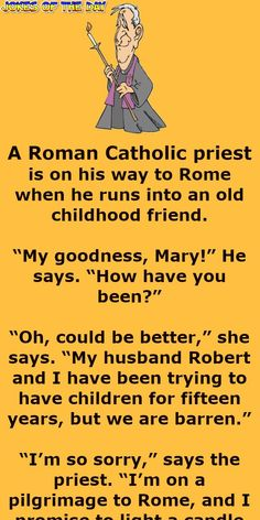 """Funny Joke: A Roman Catholic priest is on his way to Rome when he runs into an old childhood friend.  """"My goodness, Mary!"""" he says. """"How have you been?"""" Funny Jokes And Riddles, Funny Long Jokes, Clean Funny Jokes, Funny Jokes For Adults, Funny Stuff, Funny Mom Humor, Catholic Jokes, Religious Jokes, Queen Victoria"""