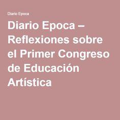Diario Epoca – Reflexiones sobre el Primer Congreso de Educación Artística Piano Man, Concert, Diary Book, Artists, Places, Blue Prints