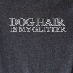 UNISEX Dog Hair is My Glitter Tee Soft Blend Dog by opalandharv