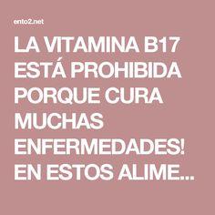 LA VITAMINA B17 ESTÁ PROHIBIDA PORQUE CURA MUCHAS ENFERMEDADES! EN ESTOS ALIMENTOS ENCUENTRAS ESA VITAMINA. - Ento2
