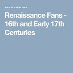 Renaissance Fans - 16th and Early 17th Centuries