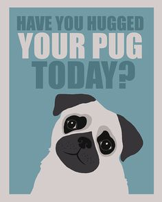 Have you hugged your pug today by Gayana on Etsy, $15.00