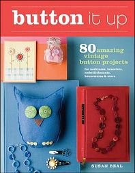 Button It Up: 80 Amazing Vintage Button Projects for Necklaces, Bracelets, Embellishments, Housewares & More , by Susan Beal is out and I am thrilled to have a project in this lovely book. You all know Susan from Super Crafty. Diy Buttons, Vintage Buttons, Book Crafts, Arts And Crafts, Fun Crafts, Owl Door, Fabric Beads, Button Crafts, Beads And Wire