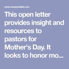 This open letter provides insight and resources to pastors for Mother's Day. It looks to honor mom without alienating non-moms.