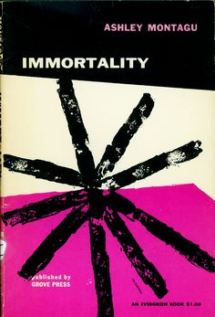 Immortality by Ashley Montague. Grove Press, 1955. Evergreen E-8. Cover design and illustration by Roy Kuhlman. www.roykuhlman.com