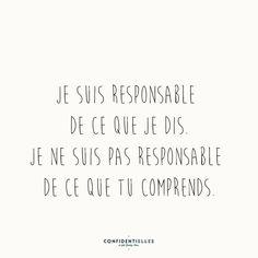 Je suis responsable de ce que je dis, je ne suis pas responsable de ce que tu comprends. ✌️