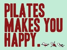 Pilates makes me happy