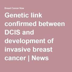 Genetic link confirmed between DCIS and development of invasive breast cancer | News