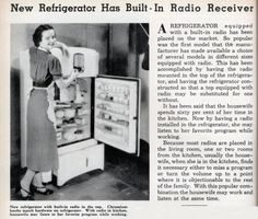 A REFRIGERATOR equipped with a built-in radio has been placed on the market. So popular was the first model that the manufacturer has made available a choice of several models in different sizes equipped with radio. This has been accomplished by having the radio mounted in the top of the refrigerator, and having the refrigerator constructed so that a top equipped with radio may be substituted for one without.