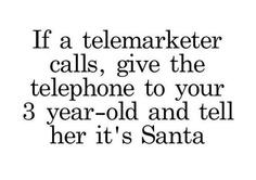 If telemarketer calls…