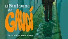 EL FANTASMA DE GAUDI. El Torres y Jesús Alonso nos sumergen en la Barcelona mágica de Gaudí en esta obra de tintes policíacos
