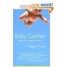 Baby Catcher: Chronicles of a Modern Midwife: Peggy Vincent A collection of beautiful birth stories and an account of the difficulties that midwives face in the US. Book Lists, Reading Lists, Books To Read, My Books, Pregnancy Books, Birth Doula, Thing 1, Natural Birth, Midwifery
