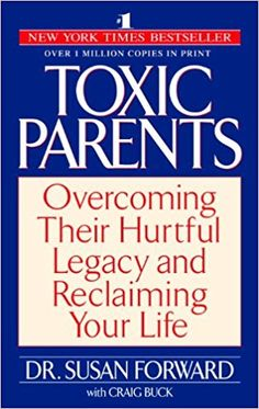 Toxic Parents: Overcoming Their Hurtful Legacy and Reclaiming Your Life: Susan Forward, Craig Buck: 8580001051819: Amazon.com: Books