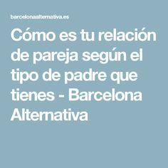 Cómo es tu relación de pareja según el tipo de padre que tienes - Barcelona Alternativa