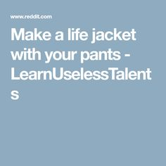 Make a life jacket with your pants - LearnUselessTalents