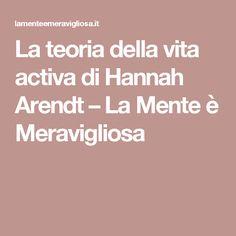 La teoria della vita activa di Hannah Arendt – La Mente è Meravigliosa