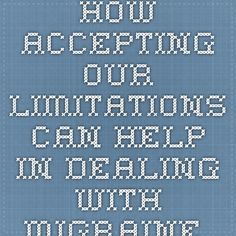 How Accepting Our Limitations Can Help in Dealing With Migraine | Our Blog