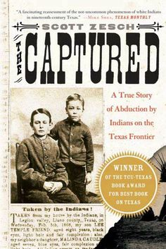 """The Captured: A True Story of Abduction by Indians on the Texas Frontier, by Scott Zesch (2004). """"With a historians rigor and a novelists eye, [the author] paints a vivid portrait of life on the Texas frontier, offering a rare account of captivity."""" (Website)"""