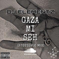 GAZA MI SEH (FREESTYLE MIX)- DJ ELEMENTZ by Dj elementz | Free Listening on SoundCloud