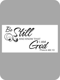 """this is one of my favorite bible verses of all.  And, i love that 90's song from the Newsboys... """"Be Still""""... Sometimes we just need a moment to be silent."""