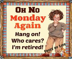 Oh No Monday Again monday monday quotes monday pictures monday images Retirement Pictures, Funny Retirement Gifts, Retirement Quotes, Retirement Cards, Retirement Parties, Retirement Ideas, Retirement Decorations, Retirement Celebration, Monday Pictures