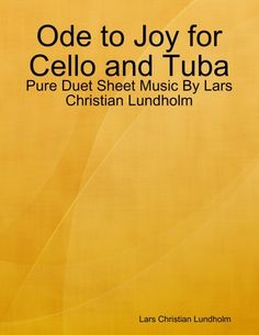 Buy Ode to Joy for Cello and Tuba - Pure Duet Sheet Music By Lars Christian Lundholm by  Lars Christian Lundholm and Read this Book on Kobo's Free Apps. Discover Kobo's Vast Collection of Ebooks and Audiobooks Today - Over 4 Million Titles!