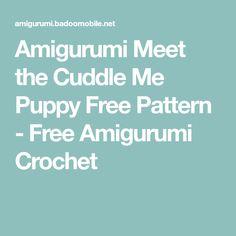 Amigurumi Meet the Cuddle Me Puppy Free Pattern - Free Amigurumi Crochet Crochet Elephant Pattern Free, Animal Knitting Patterns, Crochet Amigurumi Free Patterns, Stuffed Animal Patterns, Crochet Toys, Star Wars Crochet, Crochet Mask, Crochet Disney, Crochet Animals