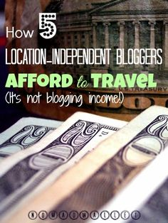 5 prominent travel bloggers and how they support their location-independent lifestyle...