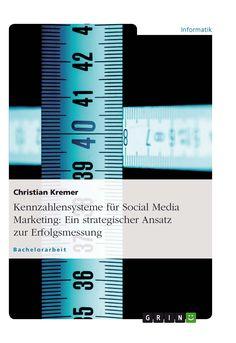 Kennzahlensysteme für Social Media Marketing. Ein strategischer Ansatz zur Erfolgsmessung GRIN http://grin.to/bVl5R Amazon http://www.amazon.de/Kennzahlensysteme-Social-Media-Marketing-Erfolgsmessung-ebook/dp/B00KDA4MF6