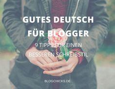 Gutes Deutsch für Blogger: 9 Tipps für einen besseren Schreibstil I www.blogchicks.de