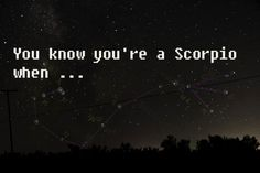You Know You're a Scorpio When (27 things)   Scorpio Quotes
