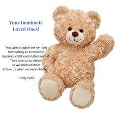 You can't imagine the joy I get from talking to someone's favourite childhood stuffed animal. First Love, This Is Us, Childhood, Thankful, Teddy Bear, Joy, Children, Animals, Young Children