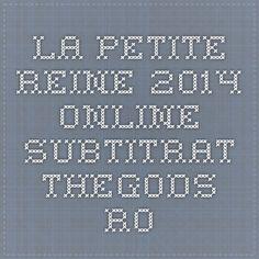 LA PETITE REINE 2014 ONLINE SUBTITRAT - TheGods.Ro