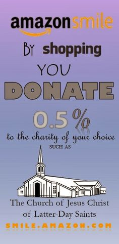 Smile.amazon.com is the exact as amazon.com but 0.5% of the sale goes to a charity of your choice such as The Church of Jesus Christ of Latter-day Saints. #Mormon #LDS #Charity