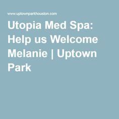 Utopia Med Spa: Help us Welcome Melanie | Uptown Park