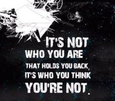 It's not who you are, it's who you think you're not.   on We Heart It - http://weheartit.com/entry/53845379/via/methodicallife