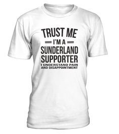 # FUNNY SUNDERLAND SUPPORTER  T SHIRT- FOOTBALL SHIRT .  Special Offer, not available in shops.  Limited Edition.It's better to laugh than cry, right?  So make someone smile AND get ready for the summer with this unique tee.  Makes a great gift!  TRUST ME, I'M A SUNDERLAND SUPPORTERI UNDERSTAND PAIN AND DISAPPOINTMENT        Comes in a variety of styles and colours inc hoodie and sweat!      Buy yours now before it is too late!  Don't delay, you may never see this design again!      Secured…