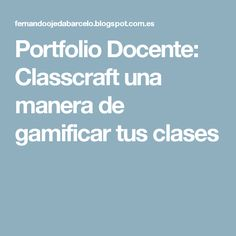 Portfolio Docente: Classcraft una manera de gamificar tus clases