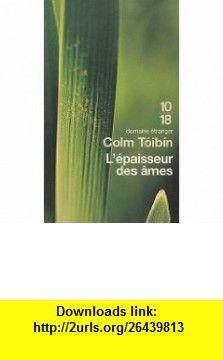 Lépaisseur des âmes (French Edition) (9782264049124) Colm Toibin , ISBN-10: 226404912X  , ISBN-13: 978-2264049124 ,  , tutorials , pdf , ebook , torrent , downloads , rapidshare , filesonic , hotfile , megaupload , fileserve
